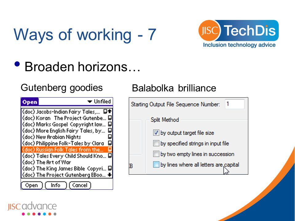 Ways of working - 7 Broaden horizons… Gutenberg goodies Balabolka brilliance