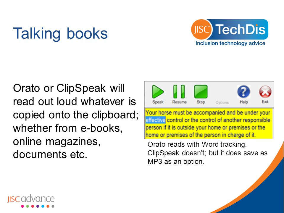 Talking books Orato or ClipSpeak will read out loud whatever is copied onto the clipboard; whether from e-books, online magazines, documents etc.