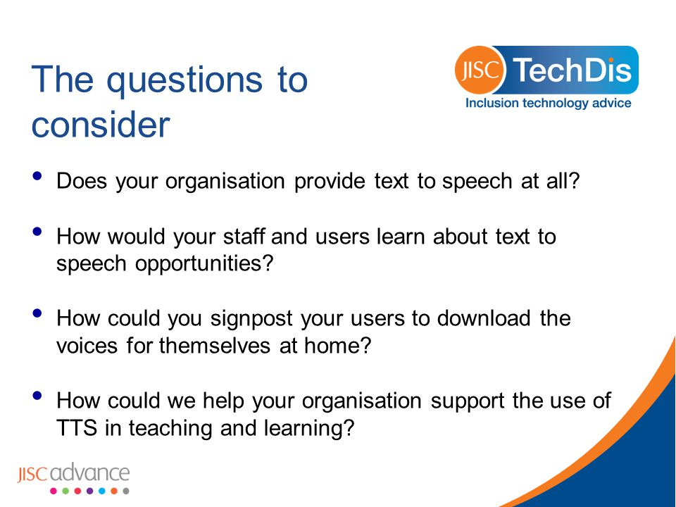The questions to consider Does your organisation provide text to speech at all.