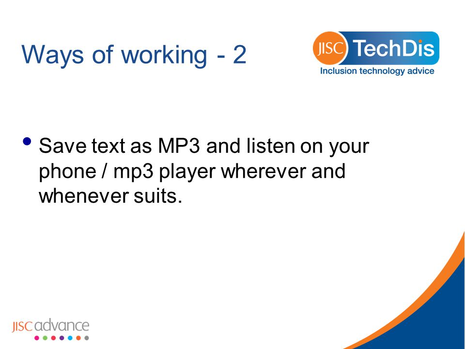 Ways of working - 2 Save text as MP3 and listen on your phone / mp3 player wherever and whenever suits.