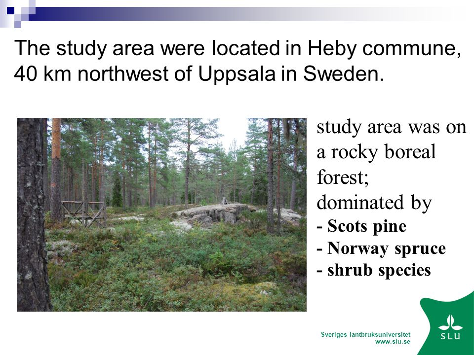 Sveriges lantbruksuniversitet   The study area were located in Heby commune, 40 km northwest of Uppsala in Sweden.