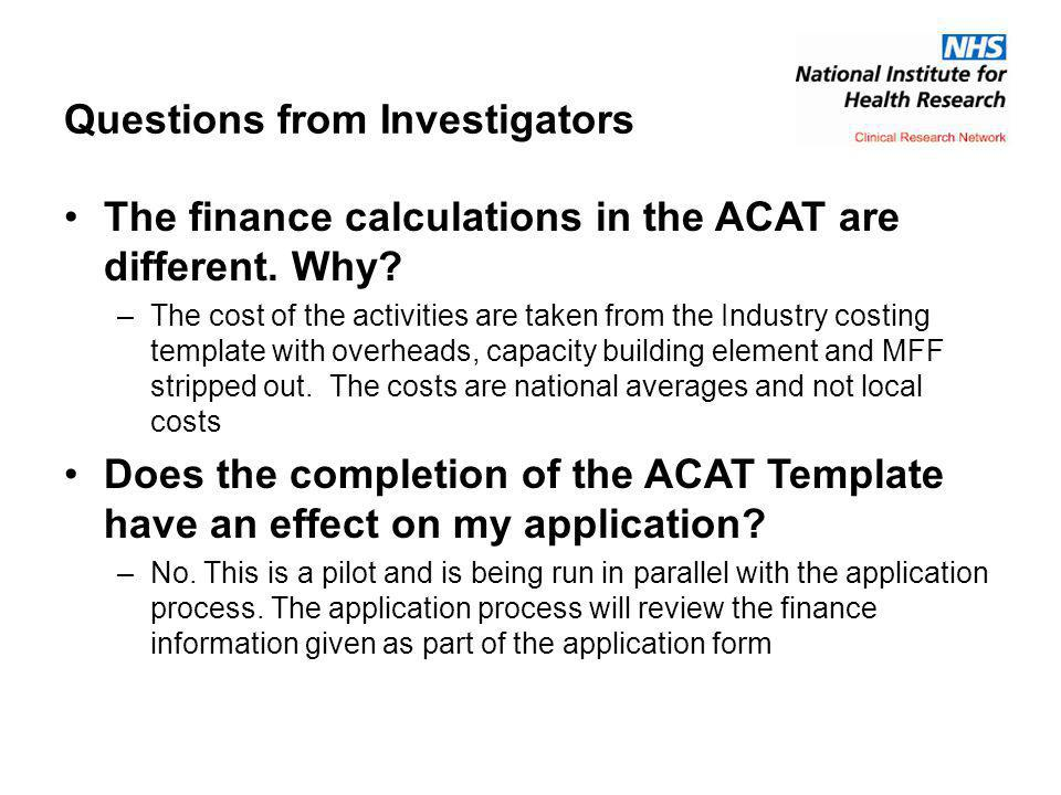 Questions from Investigators The finance calculations in the ACAT are different.