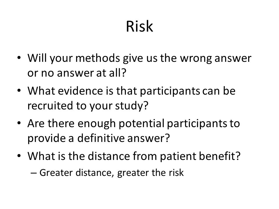 Risk Will your methods give us the wrong answer or no answer at all.