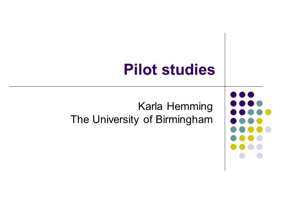 Pilot studies Karla Hemming The University of Birmingham