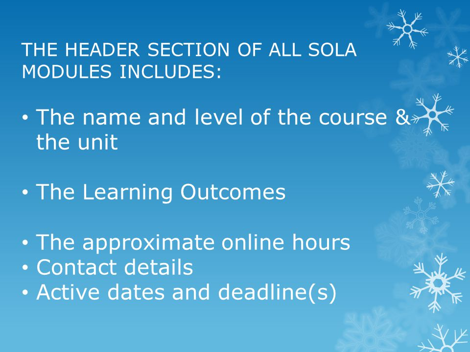 THE HEADER SECTION OF ALL SOLA MODULES INCLUDES: The name and level of the course & the unit The Learning Outcomes The approximate online hours Contac