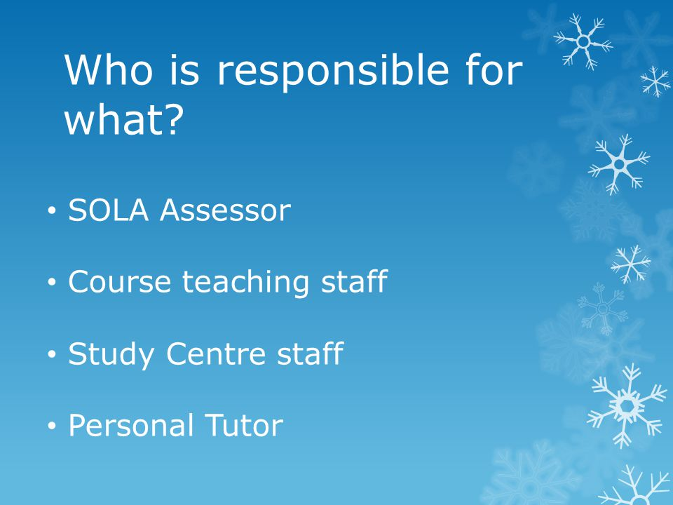 SOLA Assessor Course teaching staff Study Centre staff Personal Tutor Who is responsible for what?