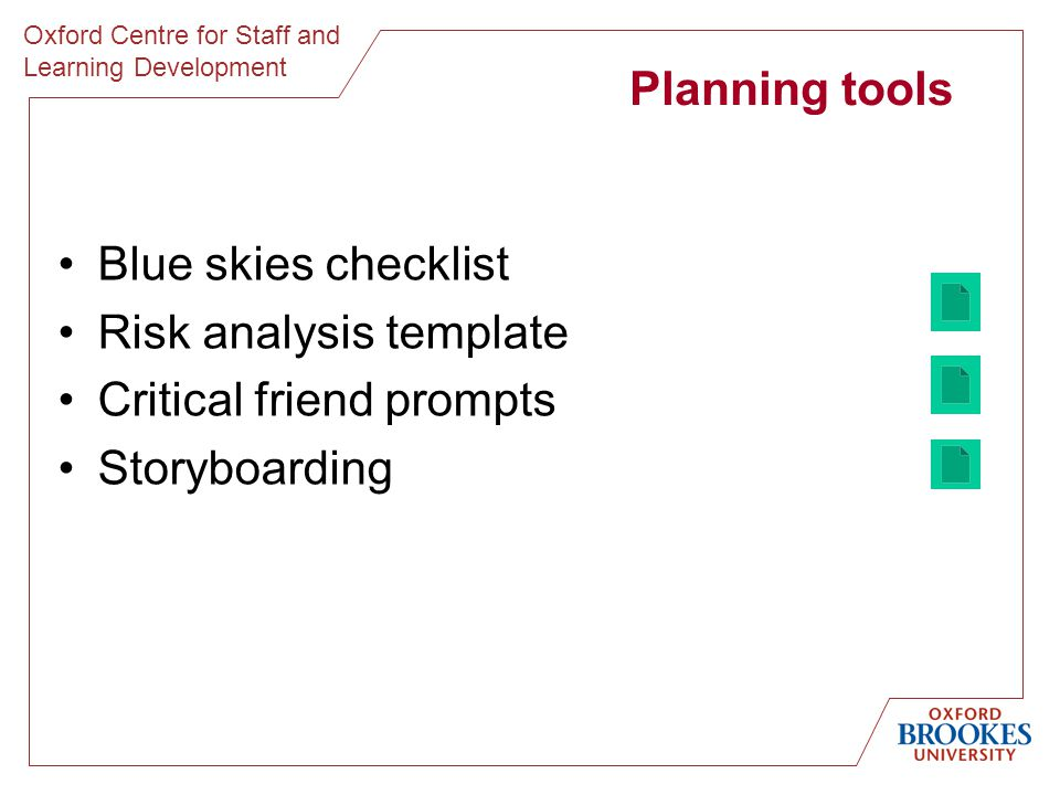 Oxford Centre for Staff and Learning Development Planning tools Blue skies checklist Risk analysis template Critical friend prompts Storyboarding
