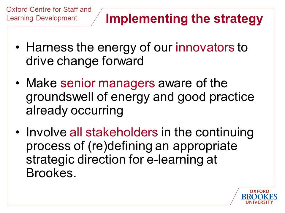 Oxford Centre for Staff and Learning Development Managing educational change Caldwell, B.