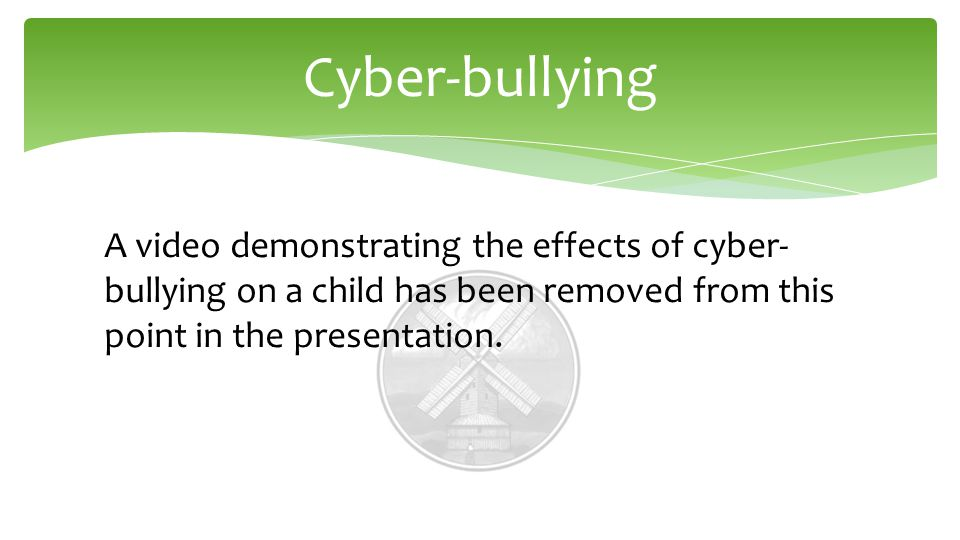 A video demonstrating the effects of cyber- bullying on a child has been removed from this point in the presentation.