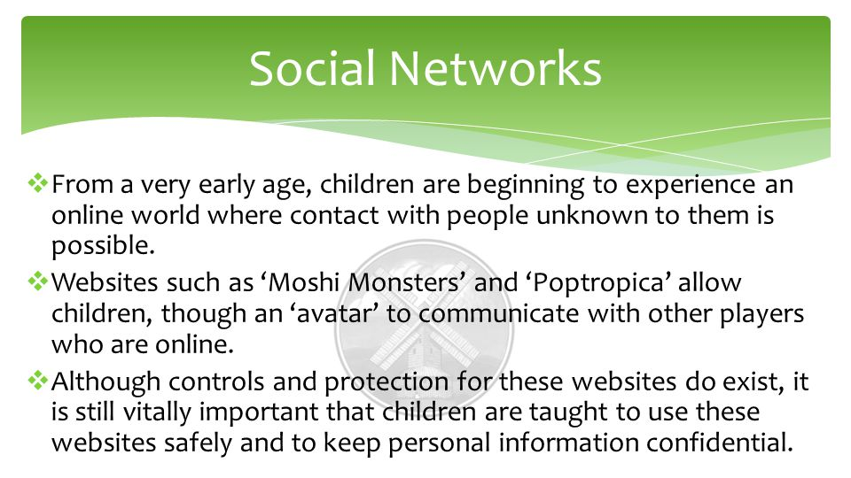 Social Networks  From a very early age, children are beginning to experience an online world where contact with people unknown to them is possible.