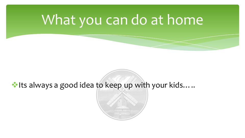  Its always a good idea to keep up with your kids….. What you can do at home