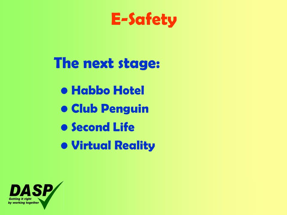 E-Safety Habbo Hotel Club Penguin Second Life Virtual Reality The next stage: