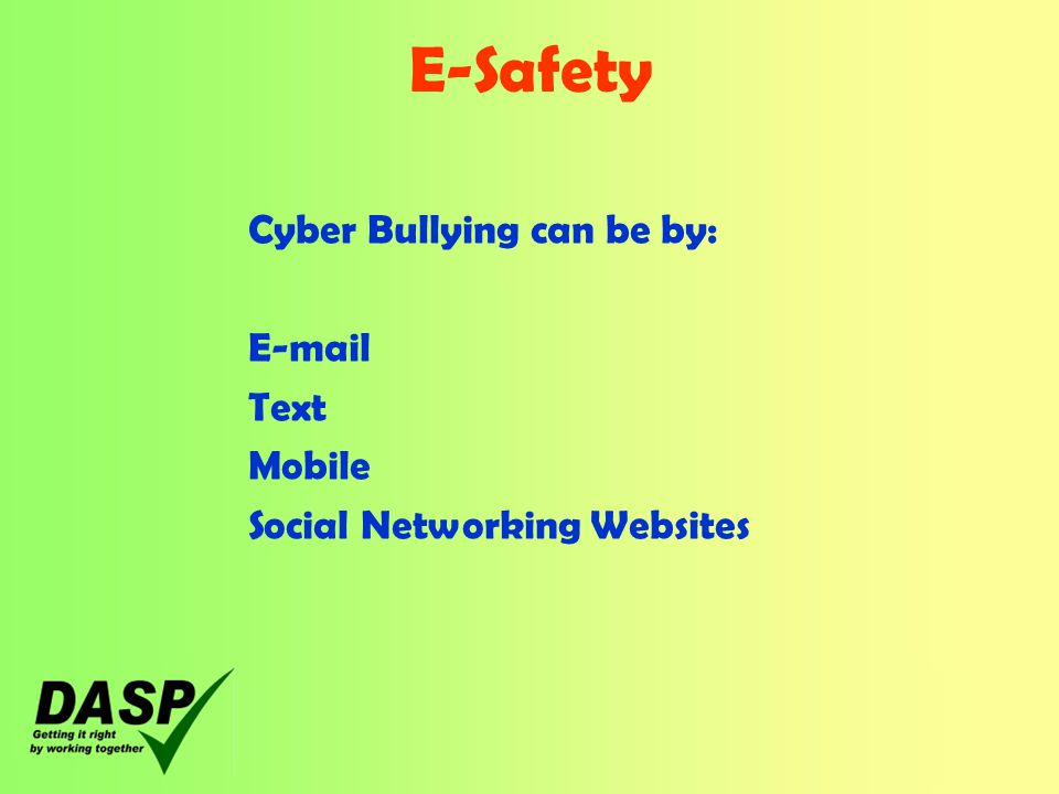 E-Safety Cyber Bullying can be by:  Text Mobile Social Networking Websites