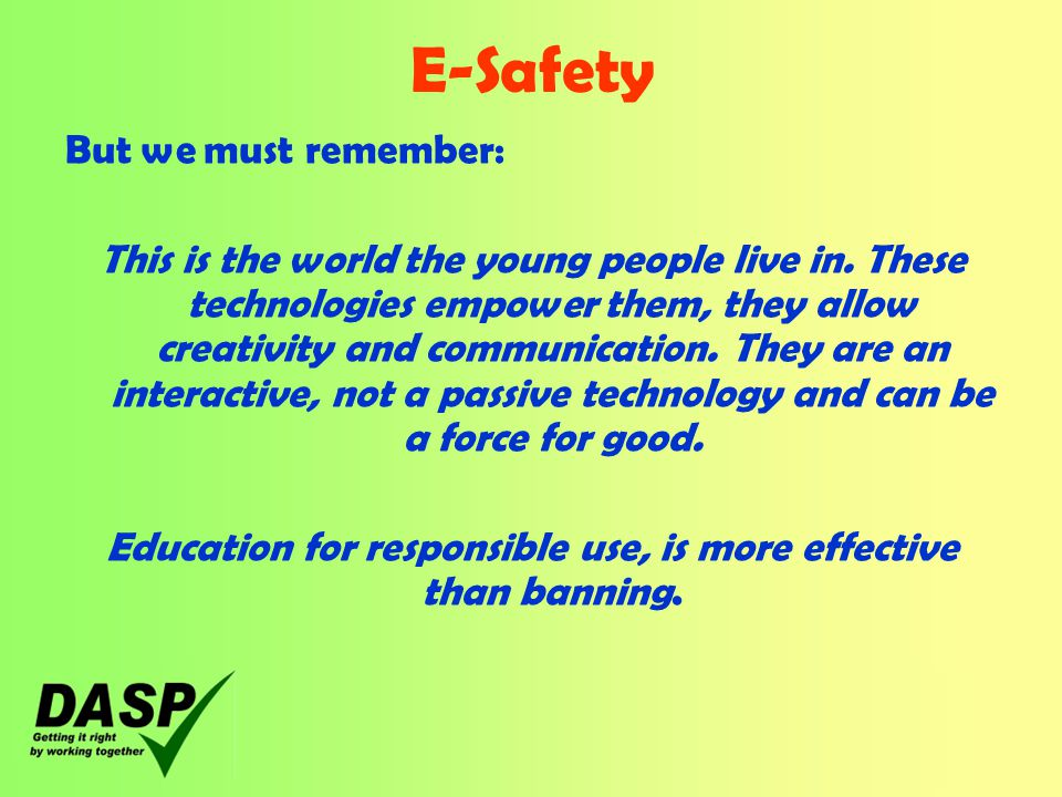 E-Safety But we must remember: This is the world the young people live in.