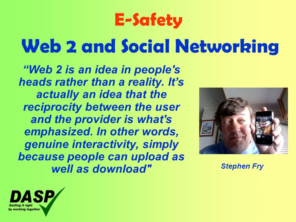 E-Safety Web 2 and Social Networking Web 2 is an idea in people s heads rather than a reality.