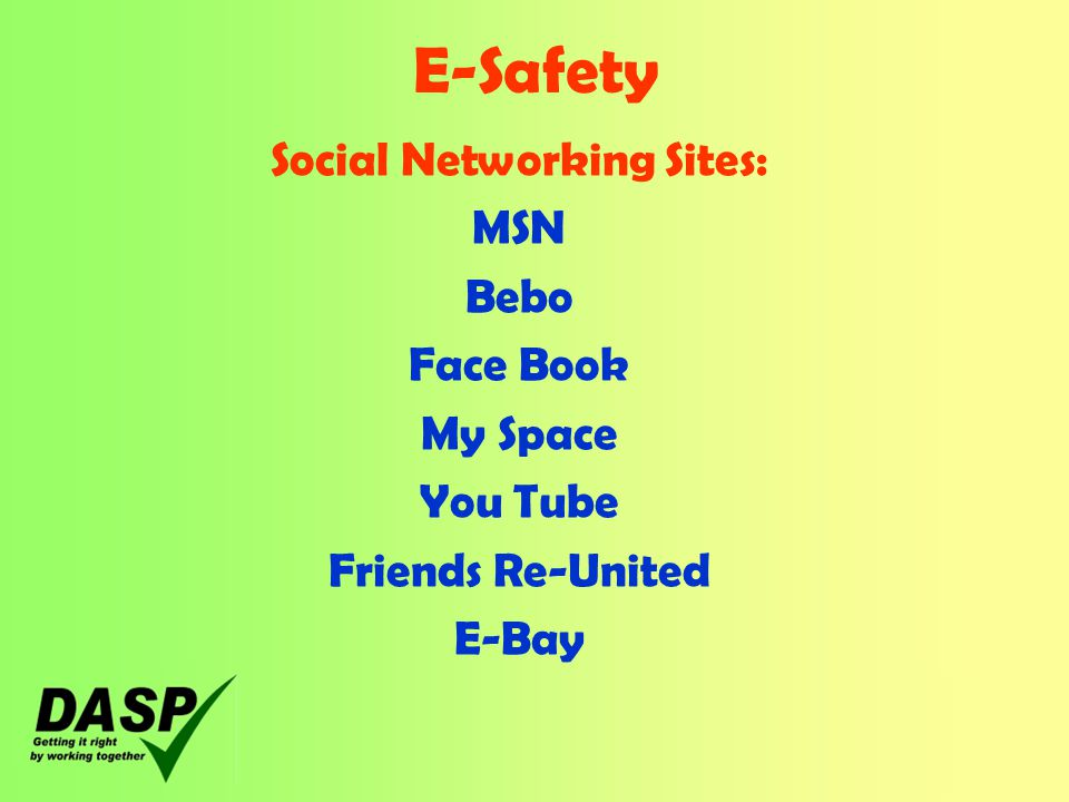E-Safety Social Networking Sites: MSN Bebo Face Book My Space You Tube Friends Re-United E-Bay