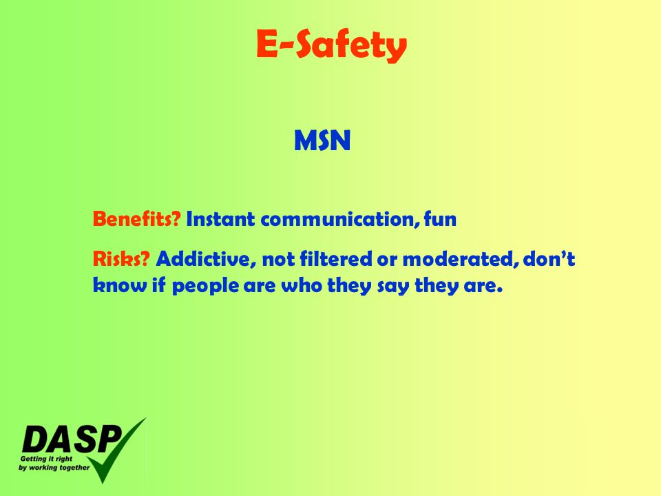 E-Safety MSN Benefits. Instant communication, fun Risks.