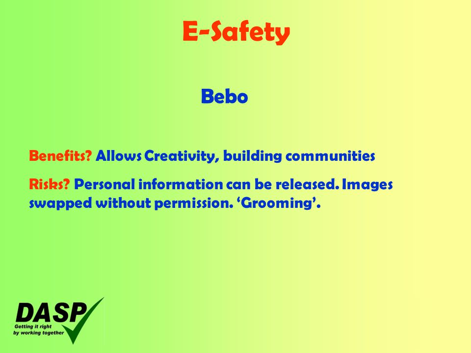 E-Safety Bebo Benefits. Allows Creativity, building communities Risks.