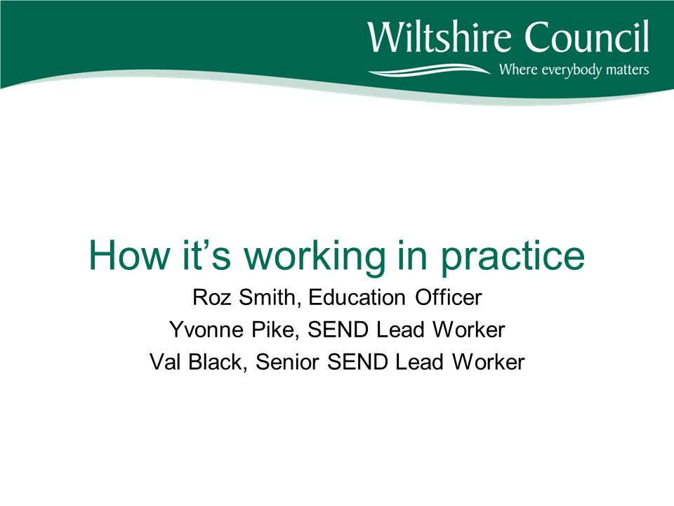 How it's working in practice Roz Smith, Education Officer Yvonne Pike, SEND Lead Worker Val Black, Senior SEND Lead Worker