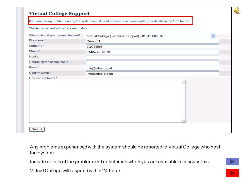 Any problems experienced with the system should be reported to Virtual College who host the system. Include details of the problem and detail times wh