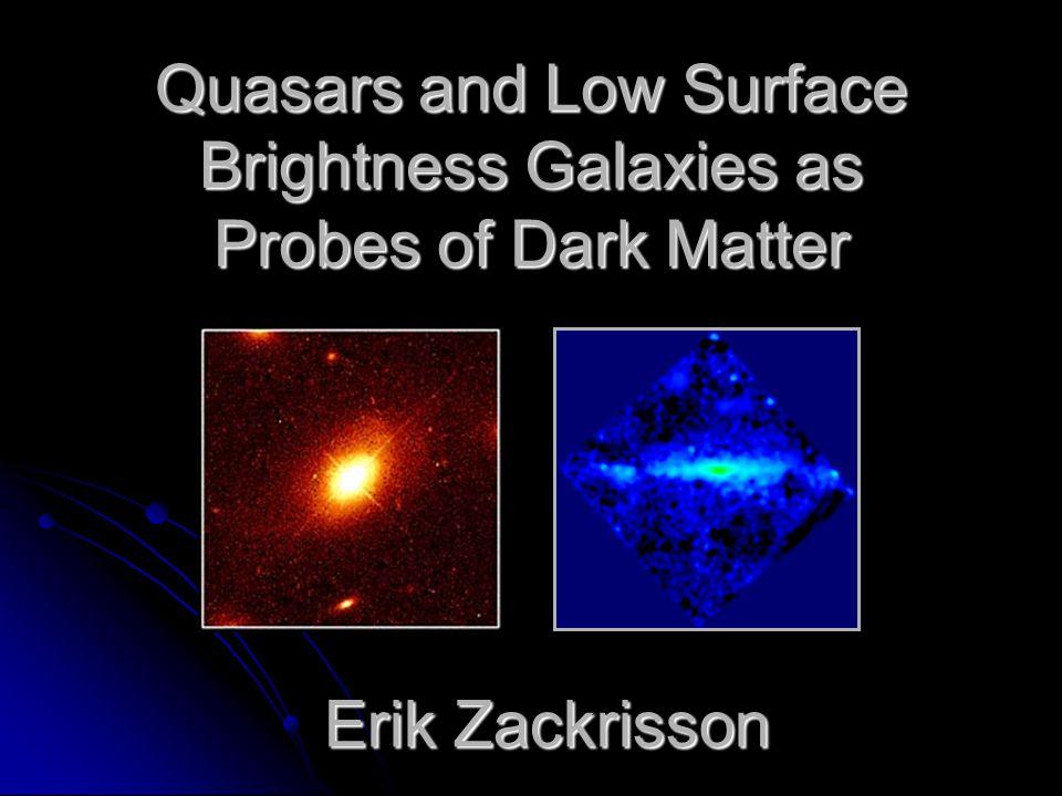 Quasars and Low Surface Brightness Galaxies as Probes of Dark Matter Erik Zackrisson