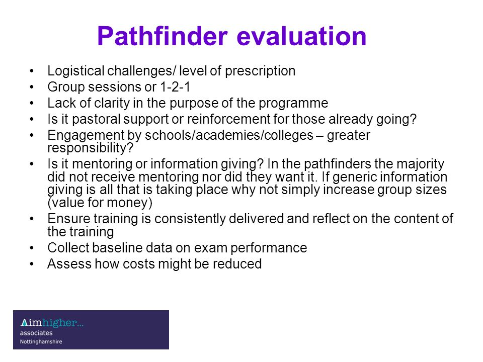 Pathfinder evaluation Logistical challenges/ level of prescription Group sessions or 1-2-1 Lack of clarity in the purpose of the programme Is it pastoral support or reinforcement for those already going.