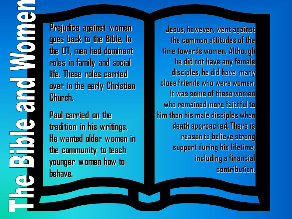 Prejudice against women goes back to the Bible. In the OT, men had dominant roles in family and social life. These roles carried over in the early Chr