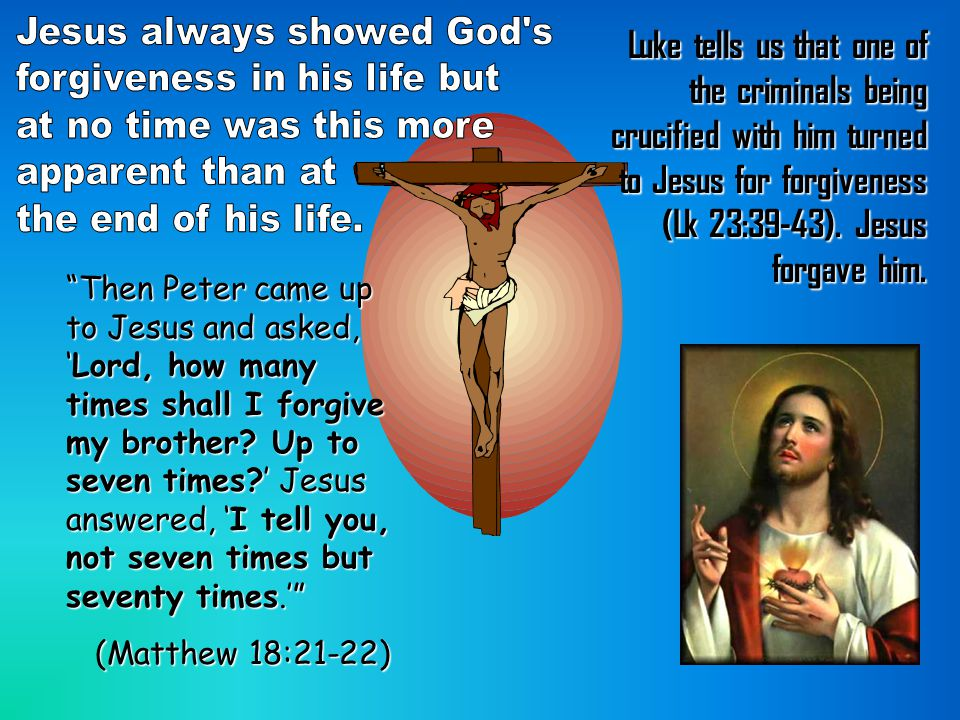 """Luke tells us that one of the criminals being crucified with him turned to Jesus for forgiveness (Lk 23:39-43). Jesus forgave him. """"Then Peter came up"""