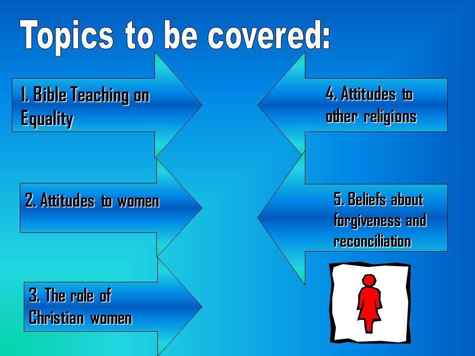 1.Bible Teaching on Equality 2. Attitudes to women 3.