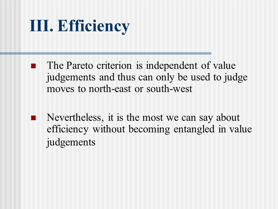 III.Efficiency Production Possibility Frontier (PPF) Points beyond frontier non-feasible Points on frontier are Pareto-efficient Points within frontier are Pareto-inefficient