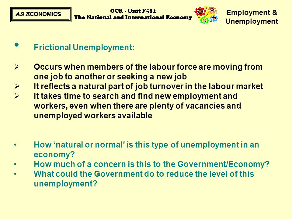 Employment & Unemployment Frictional Unemployment:  Occurs when members of the labour force are moving from one job to another or seeking a new job 