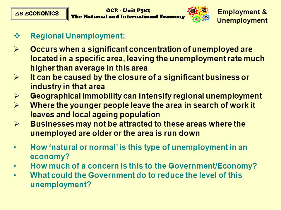 Employment & Unemployment  Regional Unemployment:  Occurs when a significant concentration of unemployed are located in a specific area, leaving the