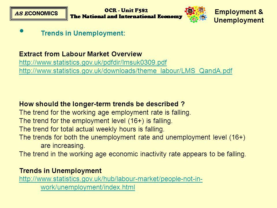 Employment & Unemployment Trends in Unemployment: Extract from Labour Market Overview http://www.statistics.gov.uk/pdfdir/lmsuk0309.pdf http://www.sta