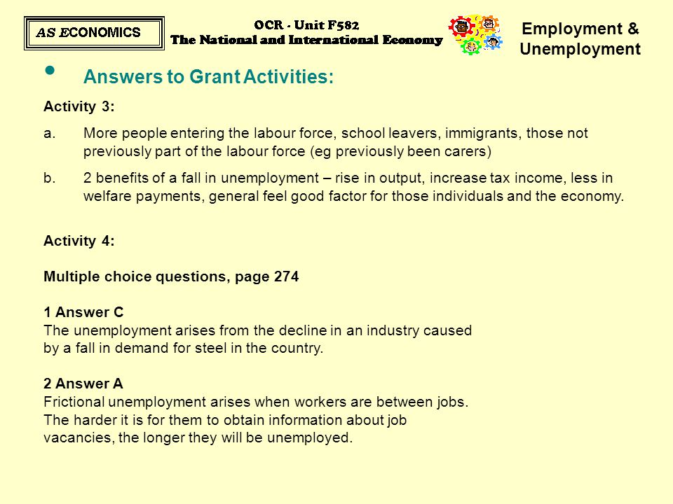 Employment & Unemployment Answers to Grant Activities: Activity 3: a.More people entering the labour force, school leavers, immigrants, those not prev