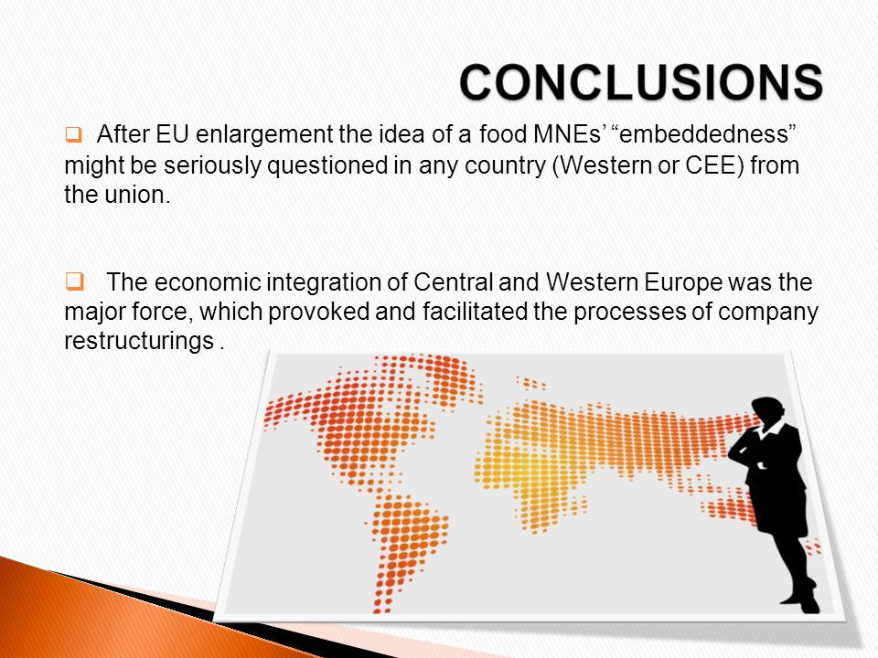 After EU enlargement the idea of a food MNEs' embeddedness might be seriously questioned in any country (Western or CEE) from the union.