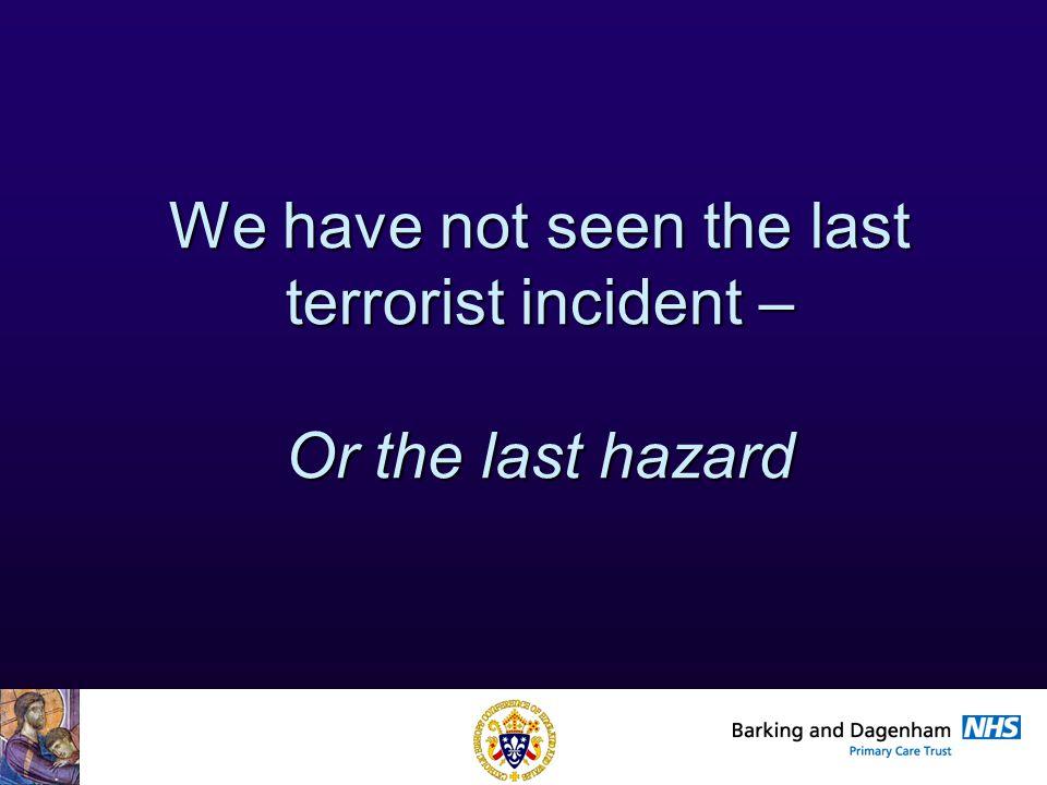 We have not seen the last terrorist incident – Or the last hazard
