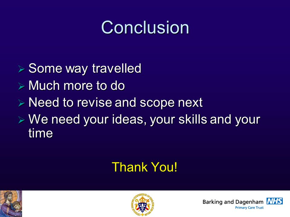 Health Improvement Directorate Conclusion  Some way travelled  Much more to do  Need to revise and scope next  We need your ideas, your skills and your time Thank You!