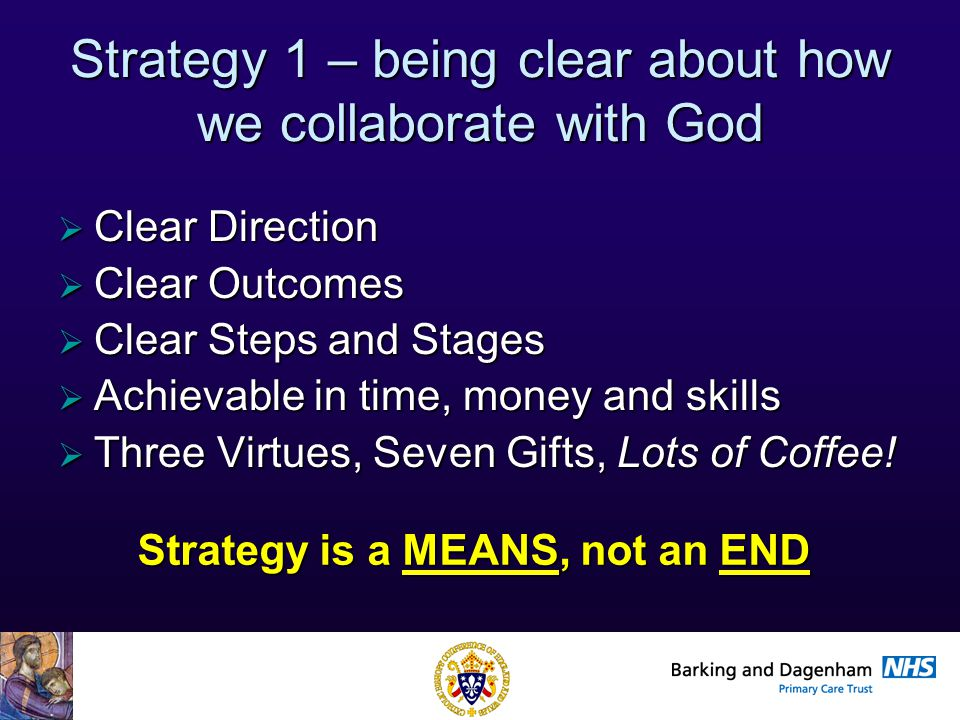 Health Improvement Directorate Strategy 1 – being clear about how we collaborate with God  Clear Direction  Clear Outcomes  Clear Steps and Stages  Achievable in time, money and skills  Three Virtues, Seven Gifts, Lots of Coffee.