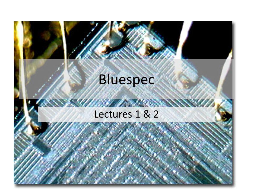 Bluespec Lectures 1 & 2