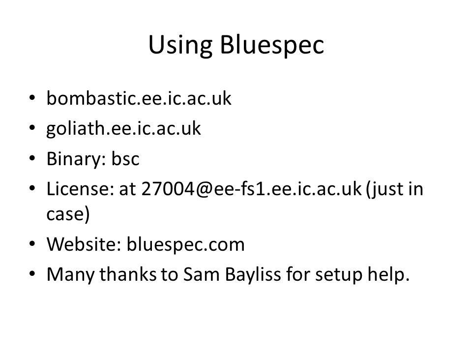 Using Bluespec bombastic.ee.ic.ac.uk goliath.ee.ic.ac.uk Binary: bsc License: at 27004@ee-fs1.ee.ic.ac.uk (just in case) Website: bluespec.com Many thanks to Sam Bayliss for setup help.