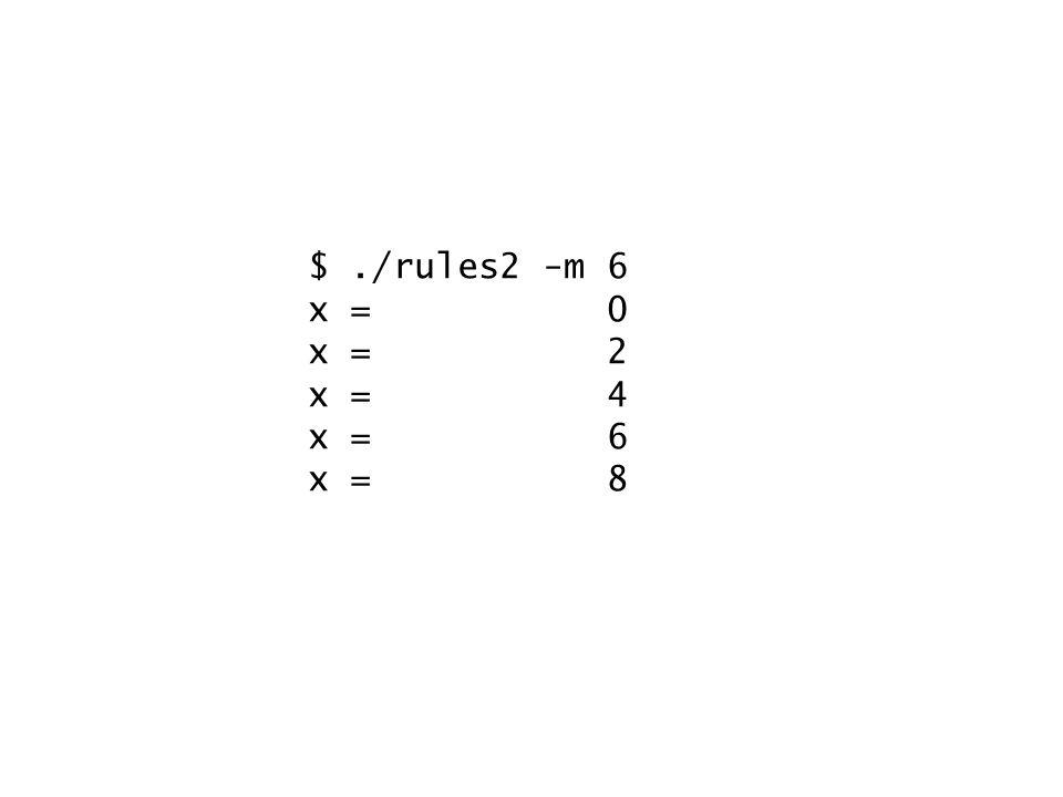 $./rules2 -m 6 x = 0 x = 2 x = 4 x = 6 x = 8