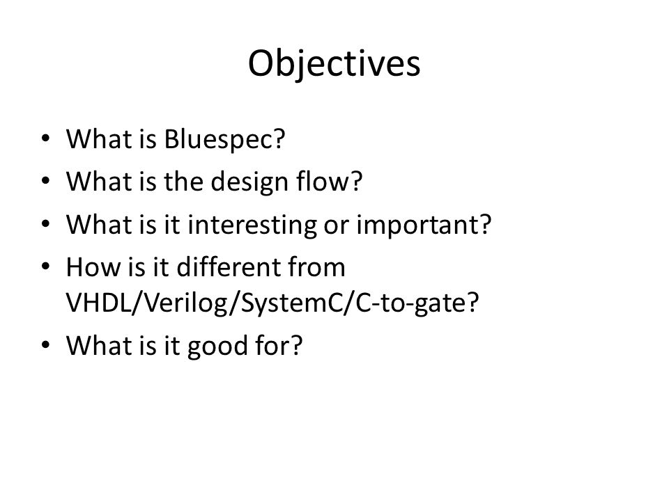 Overview Lectures 1 & 2: basics about Bluespec rules and their synthesis; examples.