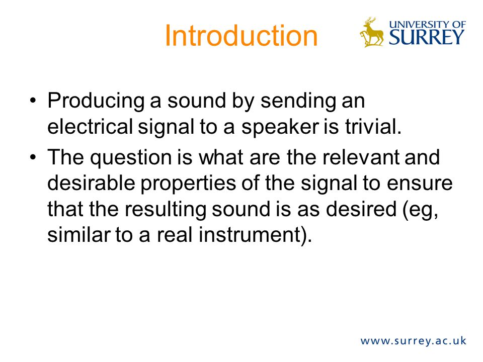 Introduction Producing a sound by sending an electrical signal to a speaker is trivial.