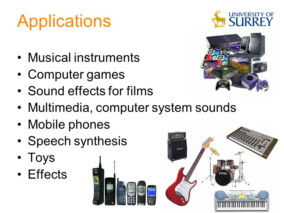 Applications Musical instruments Computer games Sound effects for films Multimedia, computer system sounds Mobile phones Speech synthesis Toys Effects