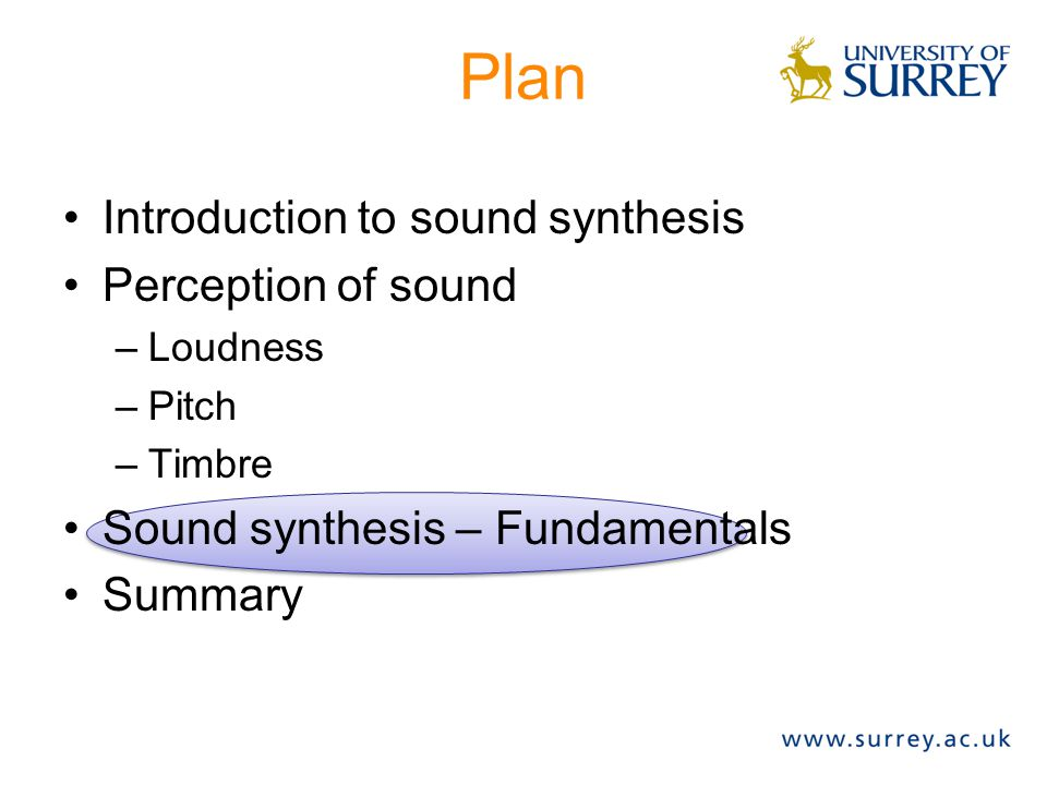 Summary 3: Timbre Control In order to control timbre in synthetic sounds, modify –Spectral content –Spectral envelope –Spectrum in time –Spectrum evol
