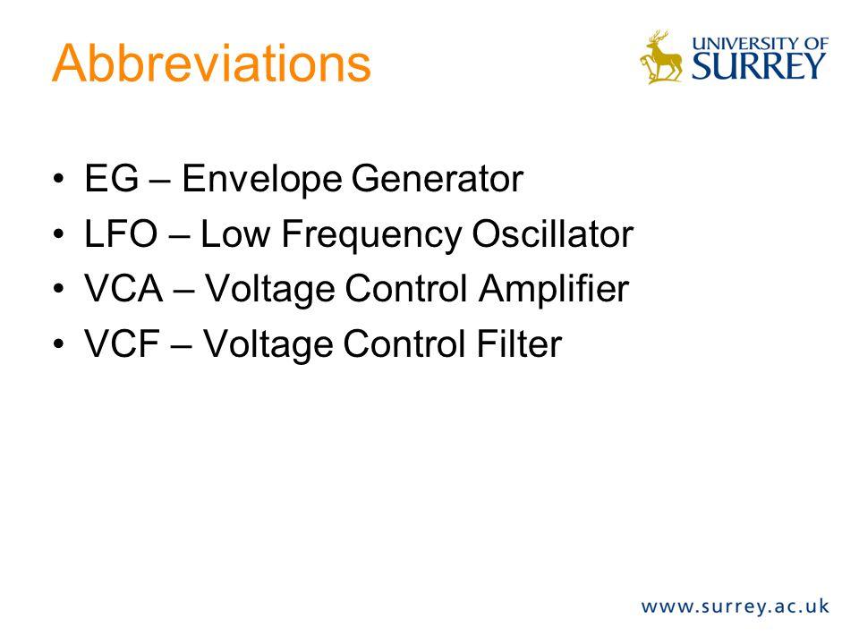 Oscillator Basic waveform generator Abbreviations: –EG – Envelope Generator –LFO – Low Frequency Oscillator –VCA – Voltage Control Amplifier –VCF – Vo