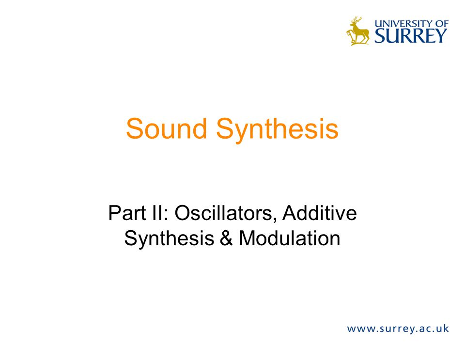 Plan Simple Oscillator (wavetable) Envelope control Simple Instrument (Helmholtz) Additive Synthesis Modulation Summary WF AMPFREQ PHASE