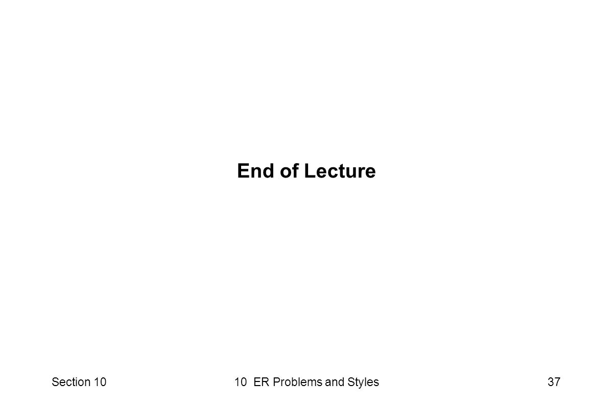 Section 1010 ER Problems and Styles37 End of Lecture