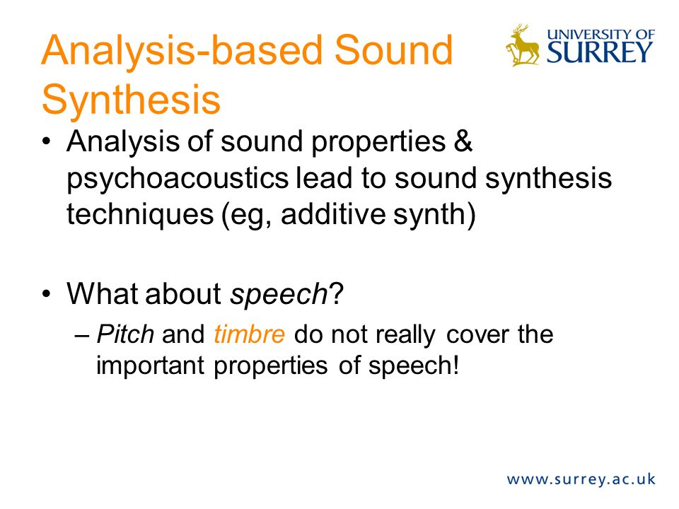 Types of synthesis Sound Synthesis Additive synthesis Distortion techniques Subtractive synthesis Granular synthesis Analysis based Physical modelling