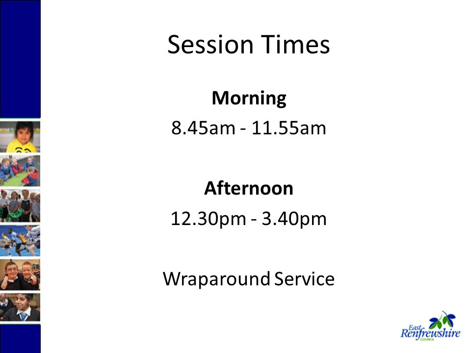 Session Times Morning 8.45am am Afternoon 12.30pm pm Wraparound Service